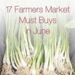 17 Farmers Market Must Buys in June