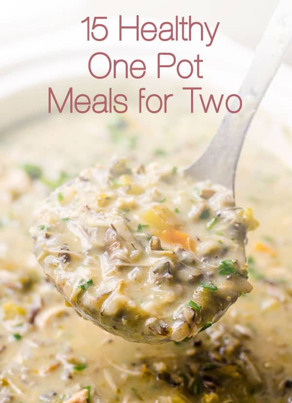 15 Healthy One Pot Meals for Two including one pot pasta, vegetarian, quinoa, chicken and soup recipes that you can easily freeze for leftovers.