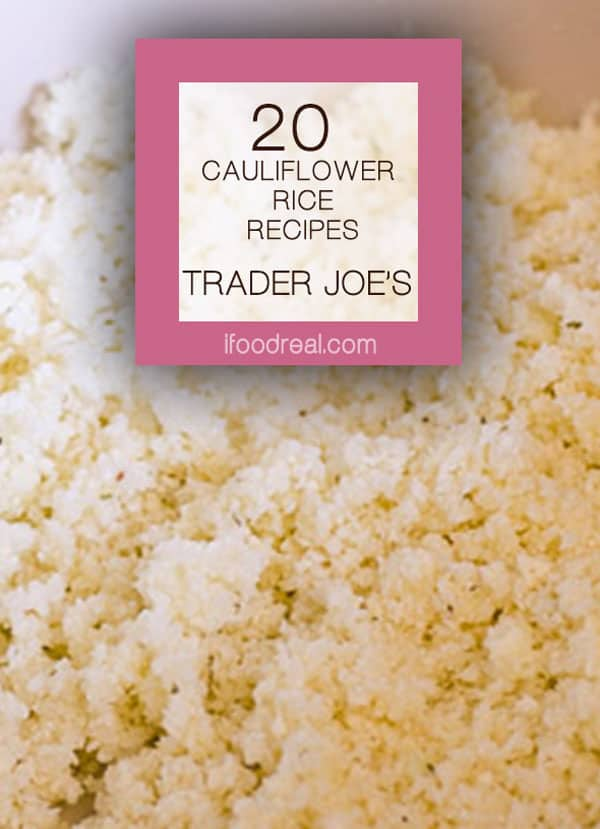 20 Trader Joe's Cauliflower Rice Recipes for making pizza, calzone, taco shells, muffins, biscuits and fried rice in a cinch.