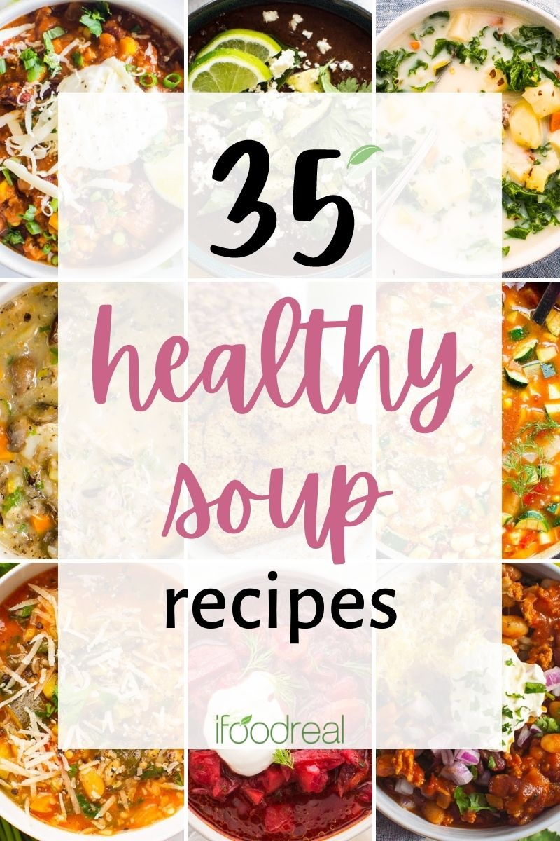 35 Healthy Soup Recipes Ifoodreal Com